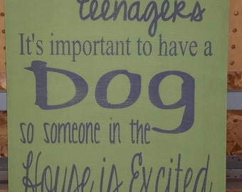 When You Have Teenagers It's Important to Have a Dog Wood Sign