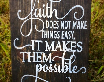Faith Does Not Make Things Easy It Makes Them Possible Inspirational Wood Sign, Scripture Art, Christian Decor, Bible Verse, Bible Quote