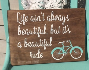 Life Ain't Always Beautiful But It's a Beautiful Ride Bicycle Wood Sign