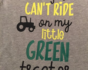 You Can't Ride On My Little Green Tractor Shirt