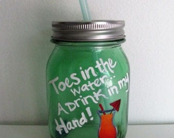 "Hand-Painted Mason Jar Sippy Cup with Straw, featuring ""Toes in the Water... A Drink in my Hand"""