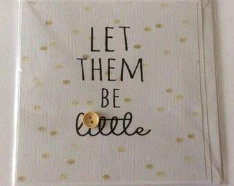 "Handmade card- Let Them Be Little- 6x6"""