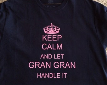 Keep Calm and Let Gran Gran Handle It