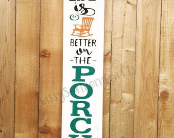 Life is Better on the Porch/Porch/Backyard/Garden/Rustic Sign