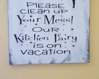 Please Clean up your mess our kitchen fairy is on vacation, wood sign, paint
