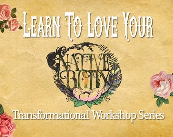 Learn To Love Your Native Body Transformational Workshop Series