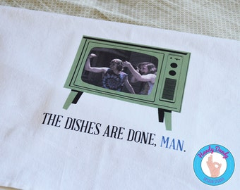 The Dishes Are Done, Man - Don't Tell Mom The Babysitter's Dead  - 90s - Kitchen Dish Towel - Bar Towel - Retro - Throwback - Funny - Movie