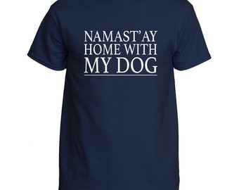 "T-Shirt ""Namast'ay Home With My Dog"" Funny Dog Shirt"