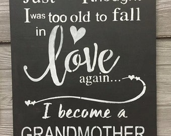 Just when I thought I was too old to fall in love sign, wood sign, wall art, Grandmother sign,  Gifts for Grandma, Nana and Papa sign