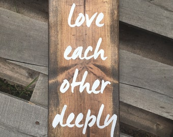 Love Each Other Deeply - wood sign