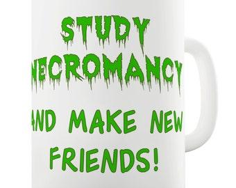 Study Necromancy Make Friends Ceramic Novelty Mug