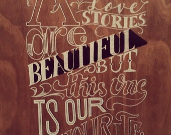 All Love Stories Are Beautiful But This One Is Our Favourite Hand Painted Wooden Sign