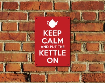 Keep Calm and Put the Kettle on Metal Sign