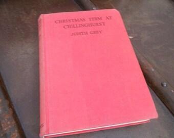 Christmas Term at Chillinghurst by Judith Grey. Hardback cloth bound book.