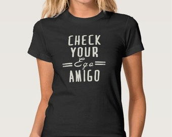 Check Your Ego, Amigo T-Shirt
