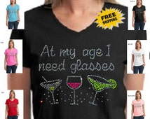 Funny Rhinestone At My Age I Need Glasses Bling Coctail Wine Womens Cotton V Neck T Shirt