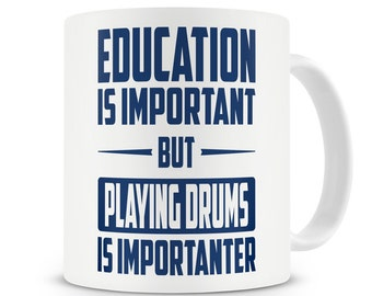 Gift for Drummer Education is Important but Playing Drums is Importanter Mug For Drummer Gift For Him Drum Drums Musician Presant Coffee Mug