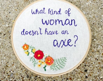 What Kind Of Woman Doesn't Have An Axe?  Brooklyn Nine Nine - Rosa Diaz.  Hand Embroidered Hoop Art