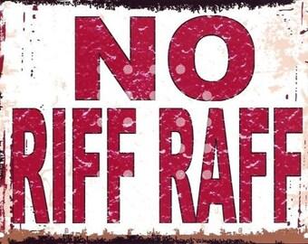No Riff Raff, Metal wall sign, retro vintage style, funny, pub,games room, kitchen,