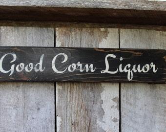 Primitive  Wood Sign Good Corn Liquor Cabin Rustic Bar Decor Stage Man Cave Lyrics Redneck Moonshine Biker Rocker Weed Dorm Ready To Ship