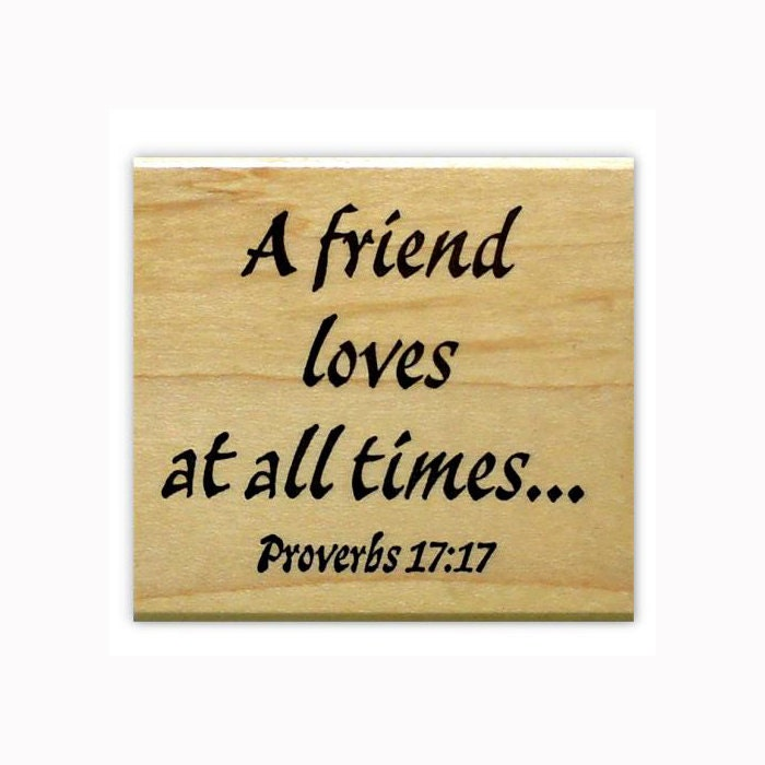 Bible Verse For A Freind: A Friend Loves At All Times...Mounted Rubber Stamp