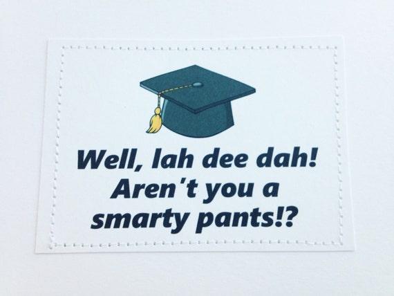 Snarky graduation card. Well lah dee dah arent you a smarty pants.