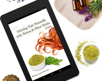 Coloring Hair Naturally with Henna & Other Herbs: A Guide e-Book