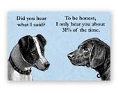 Are You Listening? - Magnet - Humor - Gift - Stocking Stuffer - Dog