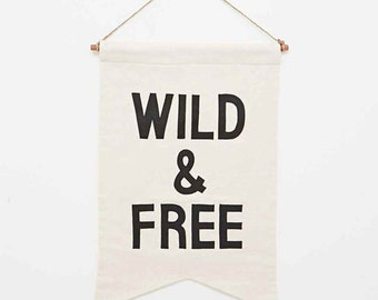 Wild & Free Wall Banner / SALE: the original affirmation banner wall hanging, cotton wall flag, handmade heirloom quality