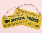 SIGN If You Dont Like The Steelers You Can Kiss My End Zone - Metal Aluminum with Curly Wire - Pittsburgh Football Team Sports