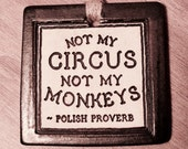 Quote Ornament: Not My Circus, Not My Monkeys- Polish Proverb