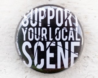 Support Your Local Scene 1 inch Button