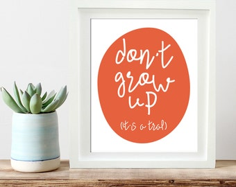 Nursery Print  Instant Download Don't Grow Up It's A Trap Nursery Quote, Printable Black and White Nursery Decor, Children's playroom art