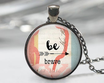Be Brave Pendant - Boho Jewelry - Quote  Necklace - Art Pendant - Boho Necklace -Art Print  Pendant-Quote Pendant-Jewelry