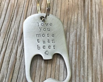 Handstamped bottle opener keychain- love you more than beer stainless steel – gift for him- Fathers day dad boyfriend gift beer lover