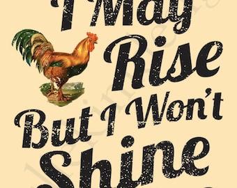PRINTABLE I May Rise But I Won't Shine 8x10 PDF