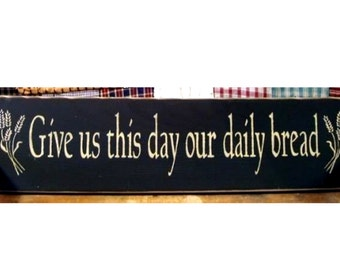 Give us this day our daily bread primitive wood sign