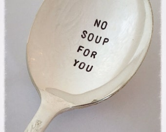No Soup For You Spoon Hand Stamped Vintage Silver Plated Spoon READY TO SHIP Seinfeld Lover
