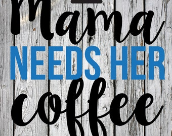 SVG, PNG, DXF Cut File, Coffee, Mommy, Mama Needs coffee, Silhouette Cut File, Cricut Cut File, No talkie before coffee