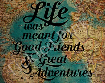Life was Meant for Good Friends and Great Adventures Typography Print