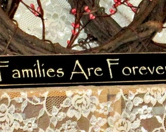 Families Are Forever - Primitive, Country, Painted, Wood, Shelf Sitter Signage, family sign