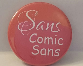 """Comic Book 1.5"""" Button// Sans Comic Sans"""