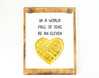 In a world full of tens be an eleven. Stranger Things! Print or card! Gifts under 15! Heart shaped watercolor waffle.