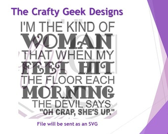 I'm The Kind Of Woman That When My Feet Hit The Floor Each Morning The Devile Says Oh Crap, She's Up SVG File
