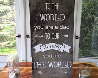 Fathers Day Gift - Rustic Sign - Wood Sign - To the world you are a dad to our family you are the world - Gift for Dad - Gift for Men