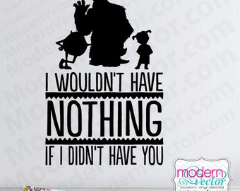 Monsters Inc. I wouldn't have noting if I didn't have you Quote Vinyl Wall Decal Lettering Baby nursery childrens room Disney Pixar theme
