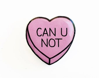 Can U Not - Anti Conversation Heart Pin Brooch Badge
