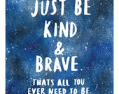 Be Brave & Kind Quote Prints - Perfect Gift for Loved Ones