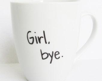 Girl, Bye  -  Funny Coffee Mug