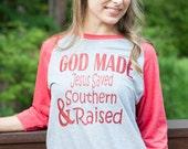 God Made Jesus Saved & Southern Raised T-Shirt  God Made Jesus Saved and Southern Raised Shirt Raglan Baseball Shirt Raglan Baseball Jersy